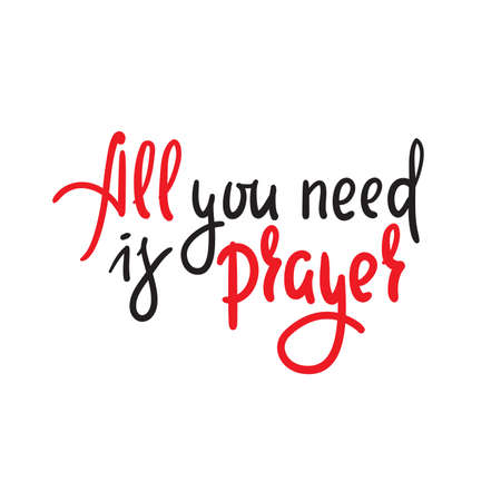 All you need is prayer - inspire motivational religious quote. Hand drawn beautiful lettering. Print for inspirational poster, t-shirt, bag, cups, card, flyer, sticker, badge. Cute funny vector Illustration