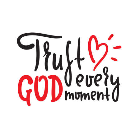 Trust God every moment - inspire motivational religious quote. Hand drawn beautiful lettering. Print for inspirational poster, t-shirt, bag, cups, card, flyer, sticker, badge. Cute funny vector Illustration