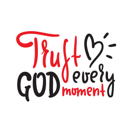 Trust God every moment - inspire motivational religious quote. Hand drawn beautiful lettering. Print for inspirational poster, t-shirt, bag, cups, card, flyer, sticker, badge. Cute funny vector Ilustração
