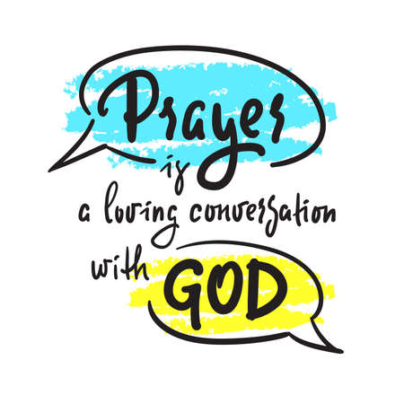 Prayer is a loving conversation with God - inspire motivational religious quote. Hand drawn beautiful lettering. Print for inspirational poster, t-shirt, bag, cups, card, flyer, sticker, badge. Ilustração