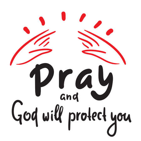 Pray and God will protect you - inspire motivational religious quote. Hand drawn beautiful lettering. Print for inspirational poster, t-shirt, bag, cups, card, flyer, sticker, badge. Cute funny vector