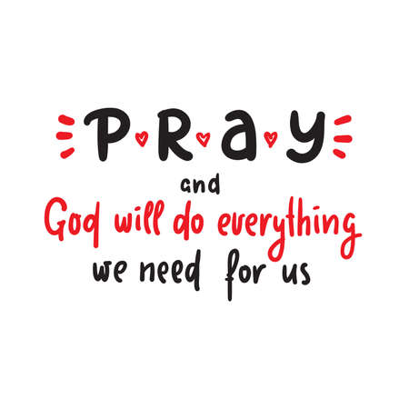 Pray and God will do everything we need for us - inspire motivational religious quote. Hand drawn beautiful lettering. Print for inspirational poster, t-shirt, bag, cups, card, flyer, sticker, badge. Ilustração