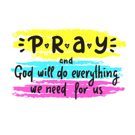 Pray and God will do everything we need for us - inspire motivational religious quote. Hand drawn beautiful lettering. Print for inspirational poster, t-shirt, bag, cups, card, flyer, sticker, badge. 矢量图像