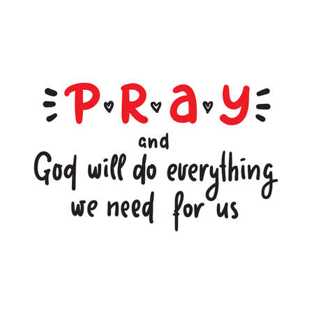 Pray and God will do everything we need for us - inspire motivational religious quote. Hand drawn beautiful lettering. Print for inspirational poster, t-shirt, bag, cups, card, flyer, sticker, badge. Illustration