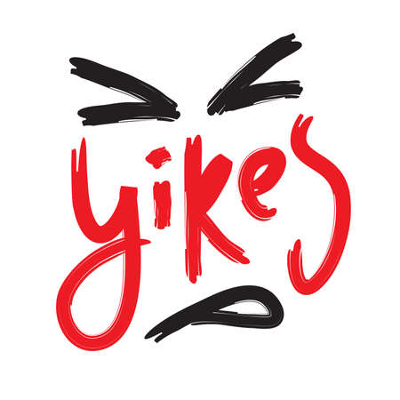 Yikes - simple inspire motivational quote. Youth slang. Hand drawn beautiful lettering. Print for inspirational poster, t-shirt, bag, cups, card, flyer, sticker, badge. Cute funny vector writing Illustration