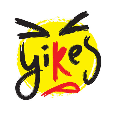 Yikes - simple inspire motivational quote. Youth slang. Hand drawn beautiful lettering. Print for inspirational poster, t-shirt, bag, cups, card, flyer, sticker, badge. Cute funny vector writing Vettoriali