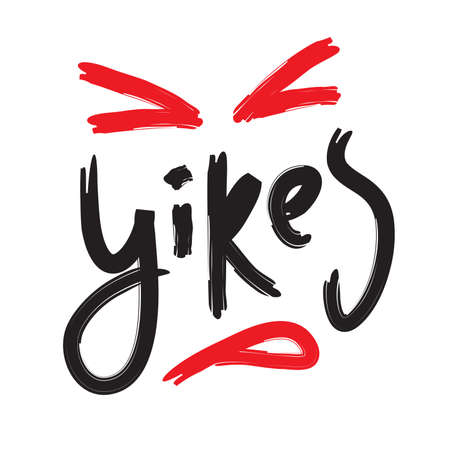 Yikes - simple inspire motivational quote. Youth slang. Hand drawn beautiful lettering. Print for inspirational poster, t-shirt, bag, cups, card, flyer, sticker, badge. Cute funny vector writing 일러스트
