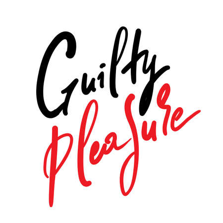 Guilty pleasure - simple inspire motivational quote. Youth slang. Hand drawn beautiful lettering. Print for inspirational poster, t-shirt, bag, cups, card, flyer, sticker, badge. Cute vector writing
