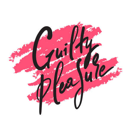 Guilty pleasure - simple inspire motivational quote. Youth slang. Hand drawn beautiful lettering. Print for inspirational poster, t-shirt, bag, cups, card, flyer, sticker, badge. Cute vector writing 矢量图像