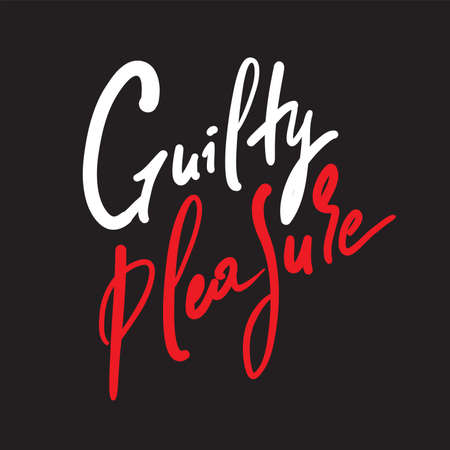 Guilty pleasure - simple inspire motivational quote. Youth slang. Hand drawn beautiful lettering. Print for inspirational poster, t-shirt, bag, cups, card, flyer, sticker, badge. Cute vector writing Illustration