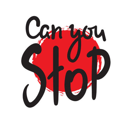 Can you stop - simple inspire motivational quote. Hand drawn beautiful lettering. Print for inspirational poster, t-shirt, bag, cups, card, flyer, sticker, badge. Elegant calligraphy writing