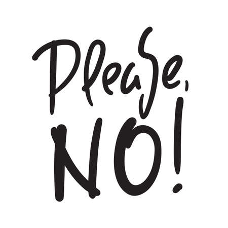 Please No - simple inspire motivational quote. Hand drawn beautiful lettering. Print for inspirational poster, t-shirt, bag, cups, card, flyer, sticker, badge. Elegant calligraphy writing
