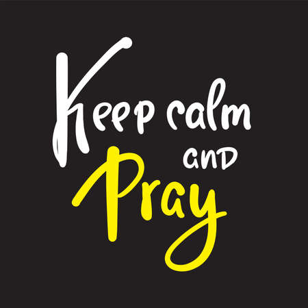 Keep calm and pray - inspire motivational religious quote. Hand drawn beautiful lettering. Print for inspirational poster, t-shirt, bag, cups, card, flyer, sticker, badge. Cute funny vector writing 矢量图像