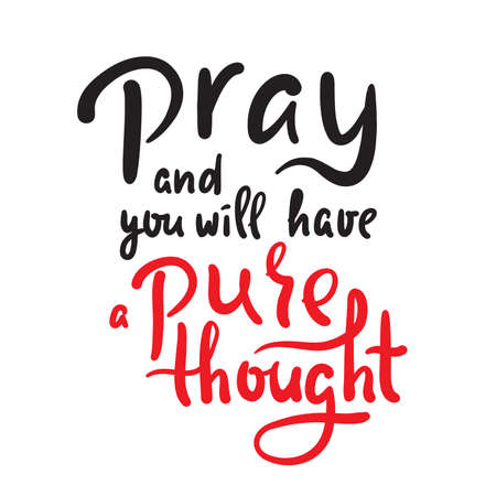 Pray and you will have a pure thought - inspire motivational religious quote. Hand drawn beautiful lettering. Print for inspirational poster, t-shirt, bag, cups, card, flyer, sticker, badge.