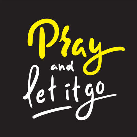 Pray and Let it go - inspire motivational religious quote. Hand drawn beautiful lettering. Print for inspirational poster, t-shirt, bag, cups, card, flyer, sticker, badge. Cute funny vector writing Ilustração