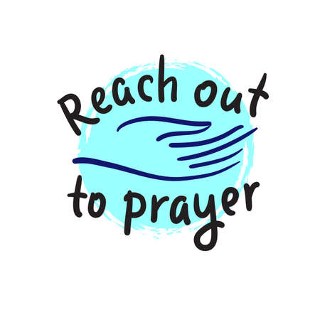 Reach out to prayer - inspire motivational religious quote. Hand drawn beautiful lettering. Print for inspirational poster, t-shirt, bag, cups, card, flyer, sticker, badge. Cute funny vector writing