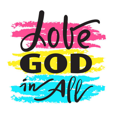 Love God in all - inspire motivational religious quote. Hand drawn beautiful lettering. Print for inspirational poster, t-shirt, bag, cups, card, flyer, sticker, badge. Cute funny vector writing