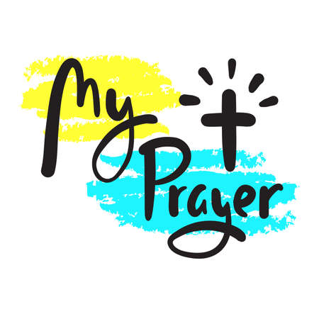 My prayer - inspire motivational religious quote. Hand drawn beautiful lettering. Print for inspirational poster, t-shirt, bag, cups, card, flyer, sticker, badge. Cute funny vector writing