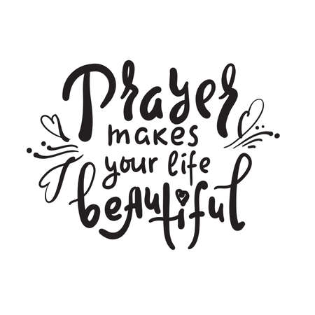 Prayer makes your life beautiful - inspire motivational religious quote. Hand drawn beautiful lettering. Print for inspirational poster, t-shirt, bag, cups, card, flyer, sticker, badge. Cute vector