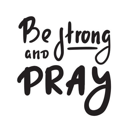 Be strong and pray - inspire motivational religious quote. Hand drawn beautiful lettering. Print for inspirational poster, t-shirt, bag, cups, card, flyer, sticker, badge. Cute funny vector writing Ilustração