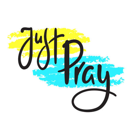 Just pray - inspire motivational religious quote. Hand drawn beautiful lettering. Print for inspirational poster, t-shirt, bag, cups, card, flyer, sticker, badge. Cute funny vector writing
