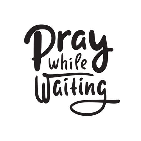 Pray while waiting - inspire motivational religious quote. Hand drawn beautiful lettering. Print for inspirational poster, t-shirt, bag, cups, card, flyer, sticker, badge. Cute funny vector writing