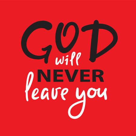 God will never leave you - inspire motivational religious quote. Hand drawn beautiful lettering. Print for inspirational poster, t-shirt, bag, cups, card, flyer, sticker, badge. Cute funny vector