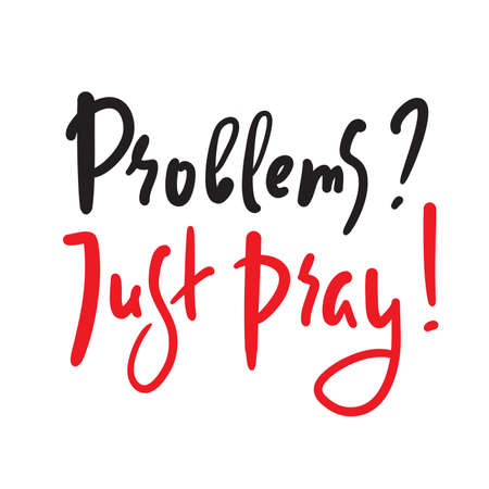 Problems? Just pray - inspire motivational religious quote. Hand drawn beautiful lettering. Print for inspirational poster, t-shirt, bag, cups, card, flyer, sticker, badge. Cute funny vector writing