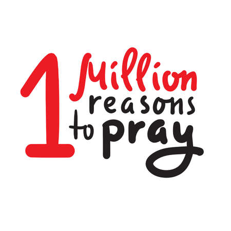 1 million reasons to pray - inspire motivational religious quote. Hand drawn beautiful lettering. Print for inspirational poster, t-shirt, bag, cups, card, flyer, sticker, badge. Cute funny vector