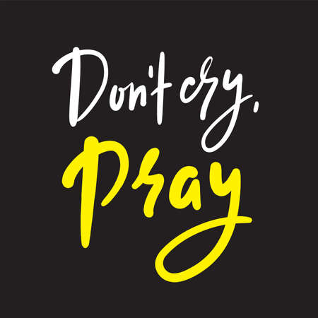 Don't cry, pray - inspire motivational religious quote. Hand drawn beautiful lettering. Print for inspirational poster, t-shirt, bag, cups, card, flyer, sticker, badge. Cute funny vector writing