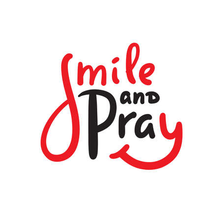Smile and pray - inspire motivational religious quote. Hand drawn beautiful lettering. Print for inspirational poster, t-shirt, bag, cups, card, flyer, sticker, badge. Cute funny vector writing