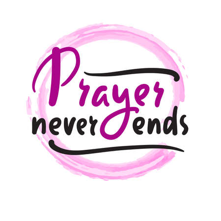 Prayer never ends - inspire motivational religious quote. Hand drawn beautiful lettering. Print for inspirational poster, t-shirt, bag, cups, card, flyer, sticker, badge. Elegance vector writing