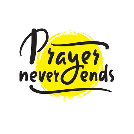 Prayer never ends - inspire motivational religious quote. Hand drawn beautiful lettering. Print for inspirational poster, t-shirt, bag, cups, card, flyer, sticker, badge. Elegance vector writing Ilustração