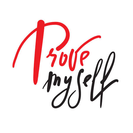Prove myself - inspire motivational quote. Hand drawn lettering. Print for inspirational poster, t-shirt, bag, cups, card, flyer, sticker, badge. Phrase for self development, personal growth