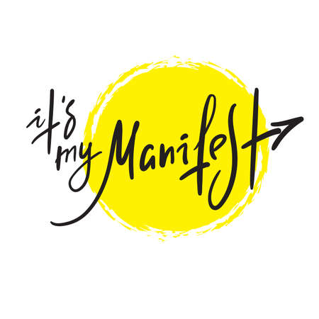 It is my manifest - inspire motivational quote. Hand drawn lettering. Print for inspirational poster, t-shirt, bag, cups, card, flyer, sticker, badge. Phrase for self development, personal growth