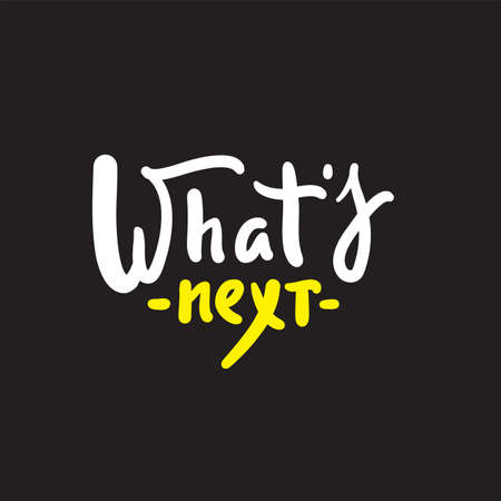 What's next - simple inspire motivational quote. Hand drawn lettering. Print for inspirational poster, t-shirt, bag, cups, card, flyer, sticker, badge. Phrase for self development, personal growth