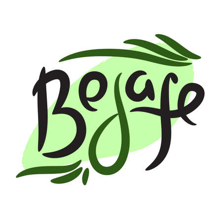 Be safe - simple inspire motivational quote. Hand drawn lettering. Elegance vector writing