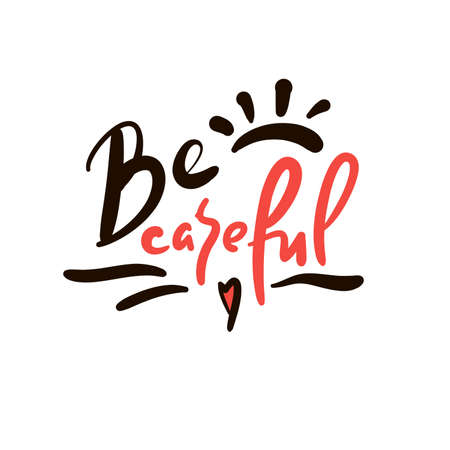 Be careful - simple inspire motivational quote. Hand drawn lettering. Elegance vector writing