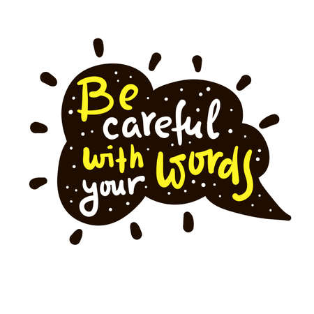 Be careful with your words - inspire motivational quote. Hand drawn beautiful lettering. Cute funny vector