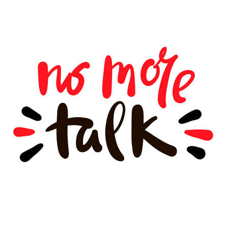 No more talk - inspire motivational quote. Hand drawn beautiful lettering. Cute funny vector