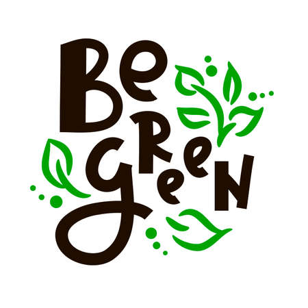 Be green - inspire motivational quote. Hand drawn beautiful lettering. Print for inspirational ecological poster, eco t-shirt, natural bag, cups, card, flyer, environmental sticker, badge. Cute vector 矢量图像