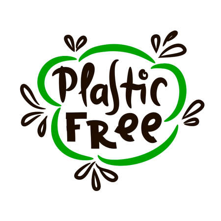 Plastic free - motivational quote. Hand drawn beautiful lettering. Print for inspirational ecological poster, eco t-shirt, natural bag, cups, card, flyer, environmental sticker, badge. Cute vector