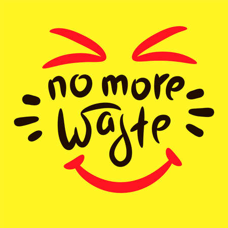 No more waste - inspire motivational quote. Hand drawn beautiful lettering. Print for inspirational ecological poster, eco t-shirt, natural bag, cups, card, flyer, environmental sticker, badge. 矢量图像