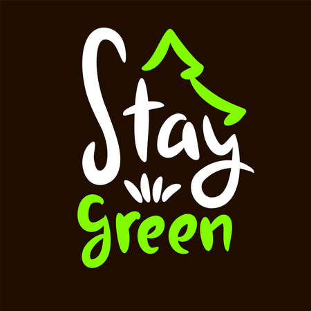 Stay green - motivational quote. Hand drawn beautiful lettering. Print for inspirational ecological poster, eco t-shirt, natural bag, cups, card, flyer, environmental sticker, badge. Cute vector