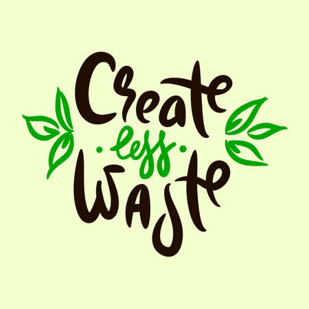 Create less waste - inspire motivational quote. Hand drawn beautiful lettering. Print for inspirational ecological poster, eco t-shirt, natural bag, cups, card, flyer, environmental sticker, badge. 矢量图像