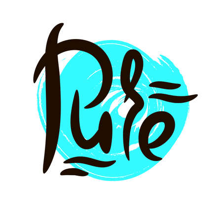 Pure - motivational quote. Hand drawn beautiful lettering.  Cute vector