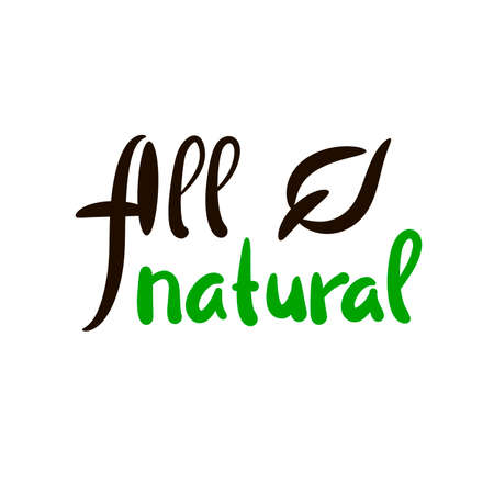 All natural - inspire motivational quote. Hand drawn beautiful lettering. Print for inspirational ecological poster, eco t-shirt, natural bag, cups, card, flyer, environmental sticker, badge. 矢量图像