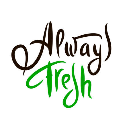 Always fresh - motivational quote. Hand drawn beautiful lettering. Print for inspirational ecological poster, eco t-shirt, natural bag, cups, card, flyer, environmental sticker, badge. Cute vector