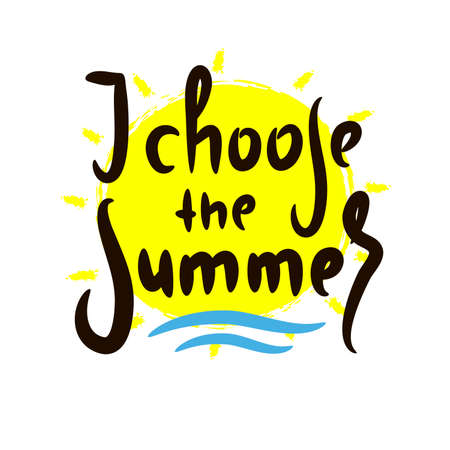 I choose Summer - inspire motivational quote. Hand drawn beautiful lettering. Print for inspirational poster, t-shirt, bag, cups, card, flyer, sticker, badge. Cute original funny vector sign Stock Illustratie