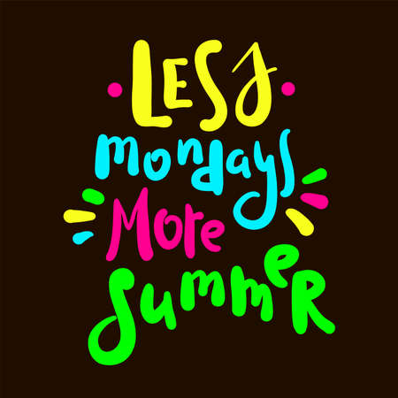 Less Mondays more summer - inspire motivational quote. Hand drawn beautiful lettering. Print for inspirational poster, calendar, t-shirt, bag, cups, card, flyer, sticker, badge. Cute original vector